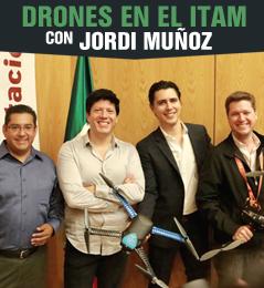 Drones en el ITAM con Jordi Munoz
